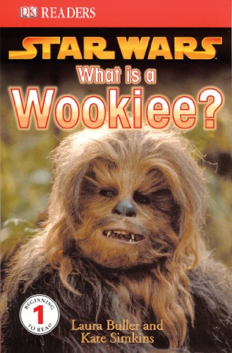 DK Readers L1: Star Wars: What Is a Wookiee? By Laura Buller