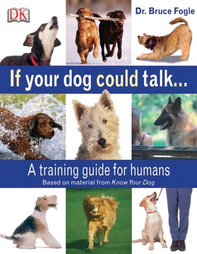 If Your Dog Could Talk... By Dr Bruce Fogle, DVM, Mrcvs