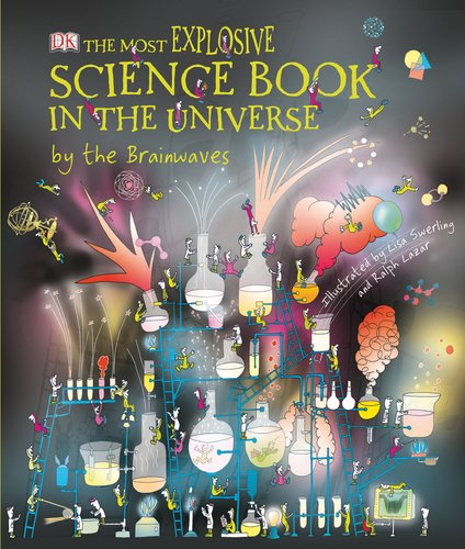 The Most Explosive Science Book in the Universe by the Brainwaves By Claire Watts (Deputy Head Teacher, Dorset)
