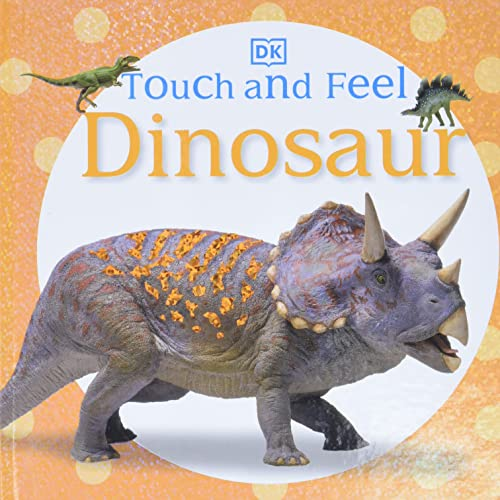 Touch and Feel: Dinosaur By DK