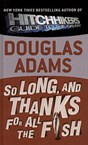 So Long, and Thanks for All the Fish By Douglas Adams (Purdue University, USA)