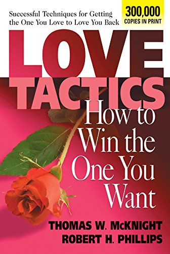 Love Tactics: How to Win the One You Want By Thomas W. McKnight