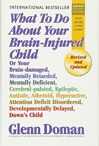 What to Do about Your Brain-Injured Child By Glenn Doman
