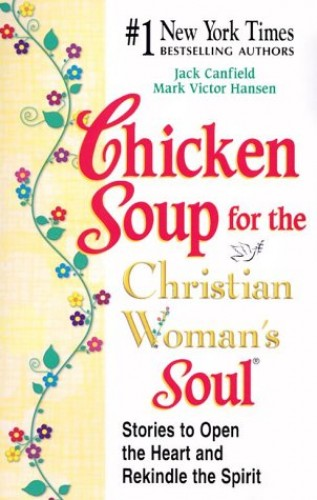 Chicken Soup for the Christian Woman's Soul By Jack Canfield (The Foundation for Self-Esteem)