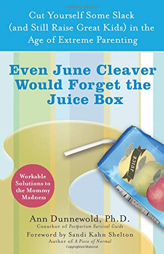 Even June Cleaver Would Forget the Juice Box By Ann L Dunnewold