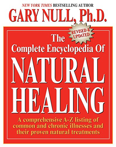 The Complete Encyclopedia of Natural Healing By Gary Null, Ph.D.