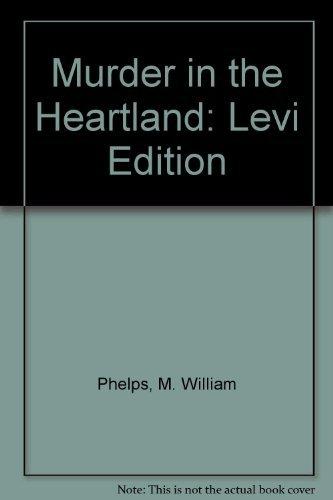 Murder in the Heartland - Levi Edition von M William Phelps