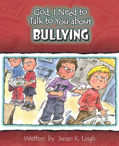 God, I Need to Talk to You about Bullying By Susan K Leigh
