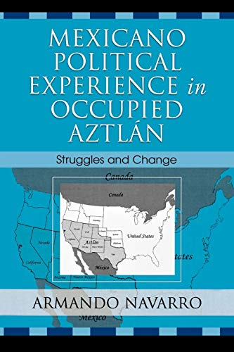 Mexicano Political Experience in Occupied Aztlan By Armando Navarro