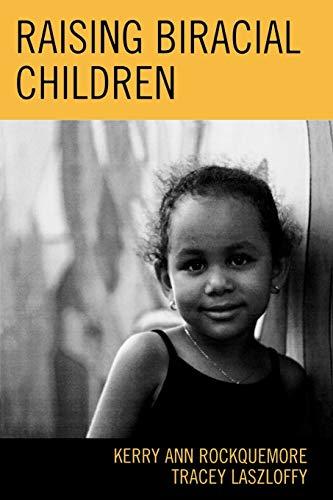 Raising Biracial Children By Kerry Ann Rockquemore
