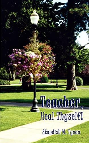 Teacher, Heal Thyself! By Standish M. Tynan