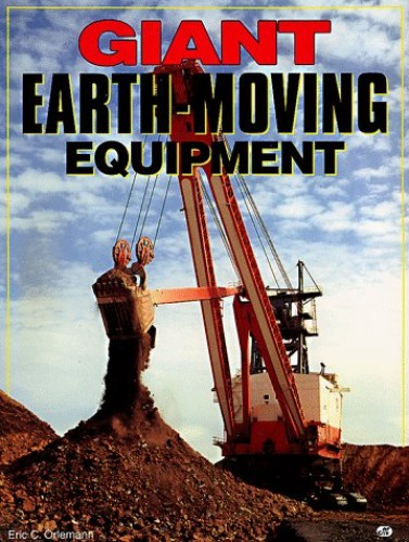 Giant Earth Moving Equipment By Eric C. Orlemann