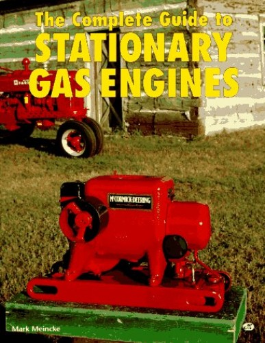 The Complete Guide to Stationary Gas Engines By Mark Meincke