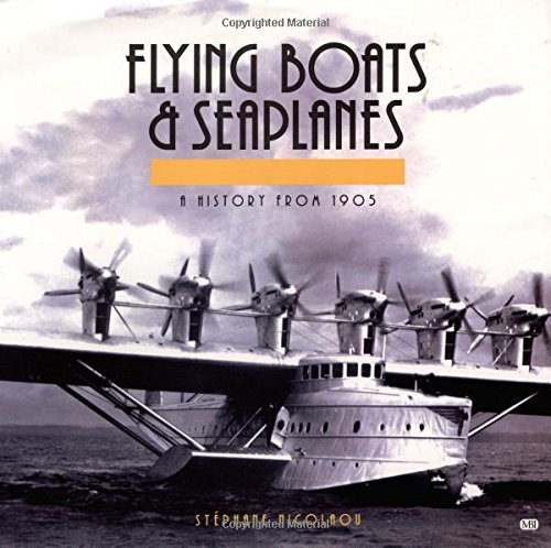 Flying Boats and Seaplanes By Stephane Nicolaou