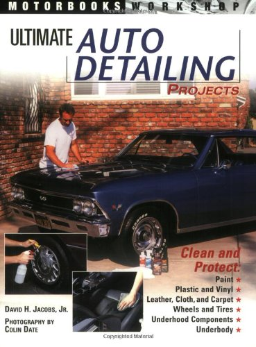 Ultimate Auto Detailing Projects By David H. Jacobs