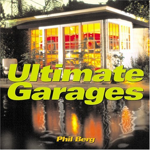 Ultimate Garages By Phil Berg