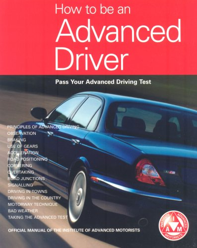 How to be an Advanced Driver: Pass Your Advanced Driving Test by