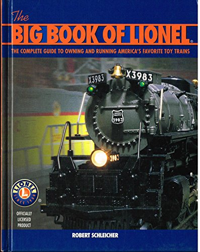 The Big Book Of Lionel: The Complete Guide To Owning and Running America's Favorite Toy Trains By Robert Schleicher