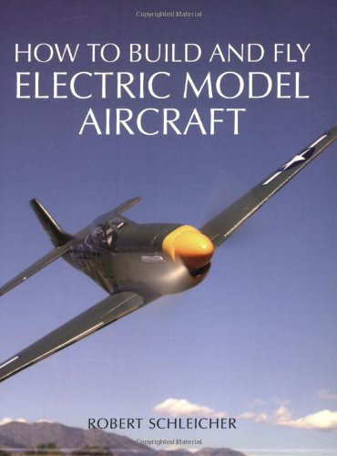 How to Build and Fly Electric Model Aircraft By Robert Schleicher
