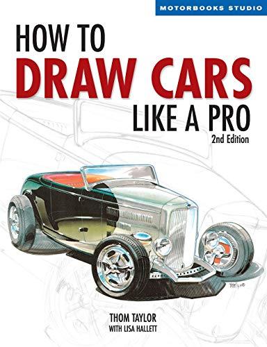 How to Draw Cars Like a Pro (Motorbooks Studio) (Motorbooks Studio) By Thom Taylor