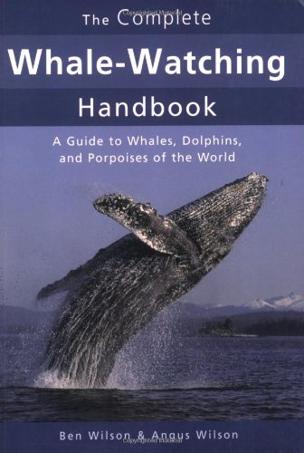The Complete Whale-Watching Handbook By Ben Wilson