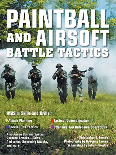 Paintball and Airsoft Battle Tactics By Christopher E. Larsen