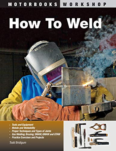 How to Weld: Techniques and Tips for Beginners and Pros (Motorbooks Workshop) By Todd Bridigum