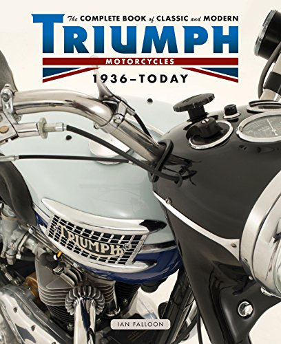 The Complete Book of Classic and Modern Triumph Motorcycles 1937-Today (Complete Book Series) By Ian Falloon