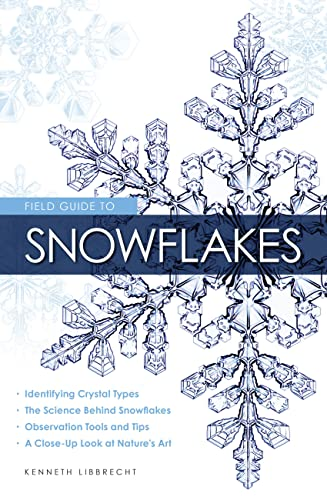 Field Guide to Snowflakes By Kenneth Libbrecht