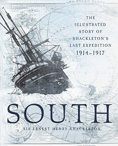 South: The Illustrated Story of Shackleton's Last Expedition 1914-1917 By Sir Ernest Henry Shackleton