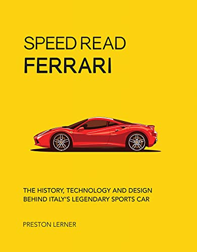 Speed Read Ferrari: The History, Technology and Design Behind Italy's Legendary Automaker By Preston Lerner
