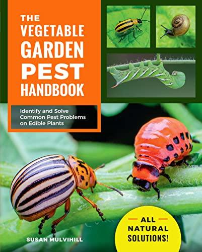 The Vegetable Garden Pest Handbook By Susan Mulvihill