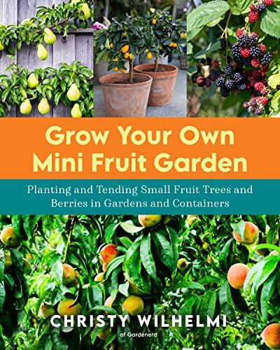 Grow Your Own Mini Fruit Garden By Christy Wilhelmi