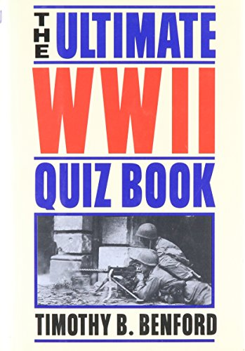 The ultimate WWII quiz book By Timothy B Benford