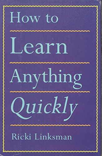 How to Learn Anything Quickly Edition: first By Ricki Linksman