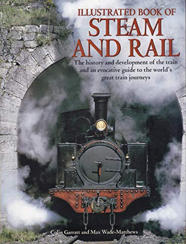 Title: Illustrated Book of Steam and Rail The History and By Colin Dennis Garratt