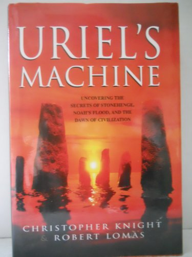 Uriel's Machine: the Prehistoric Technology That Survived the Flood By christopher-lomas-robert-knight
