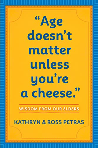 Age Doesn't Matter Unless You're a Cheese By Kathryn Petras