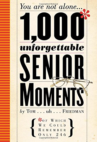 1000 Unforgettable Senior Moments by Tom Friedman