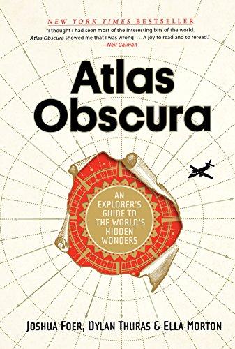 Atlas Obscura: An Explorer's Guide to the World's Hidden Wonders By Joshua Foer