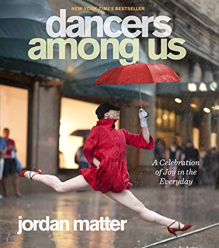 Dancers Among Us: A Celebration of Joy in the Everyday By Jordan Matter