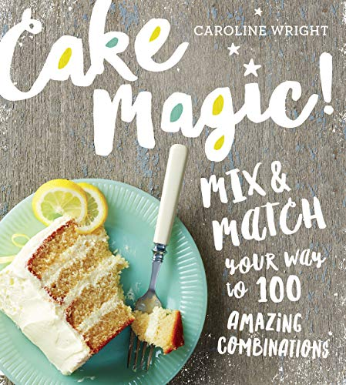 Cake Magic! By Caroline Wright