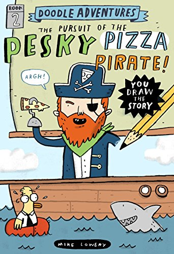 Doodle Adventures: The Pursuit Of The Pesky Pizza Pirates By Mike Lowery