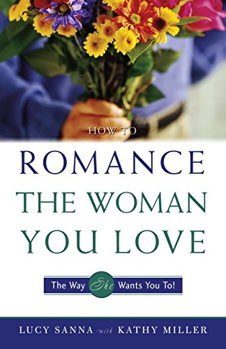 How To Romance The Woman You Love By Kathy Collard Miller