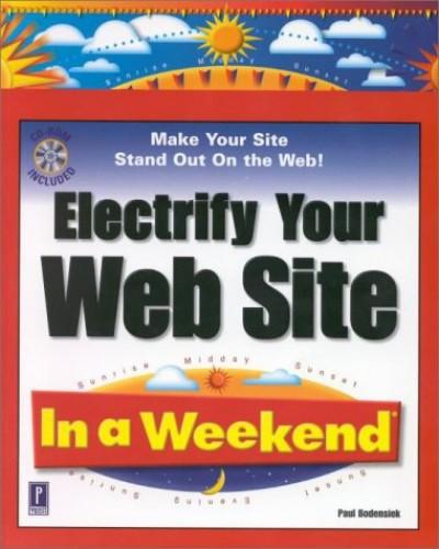 Electrify Your Website in a Weekend by Paul Bodensiek