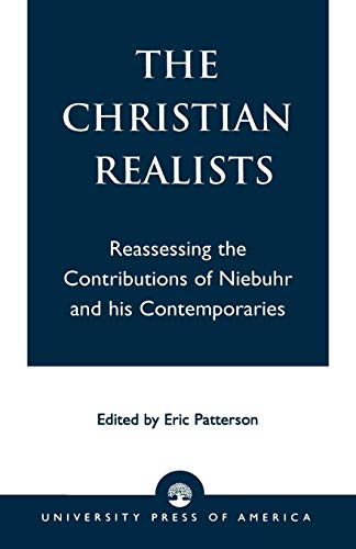The Christian Realists By Eric Patterson