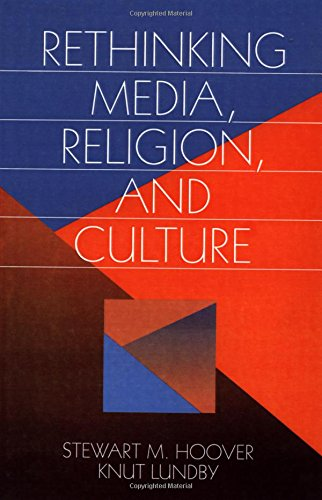 Rethinking Media, Religion, and Culture By Edited by Stewart Hoover