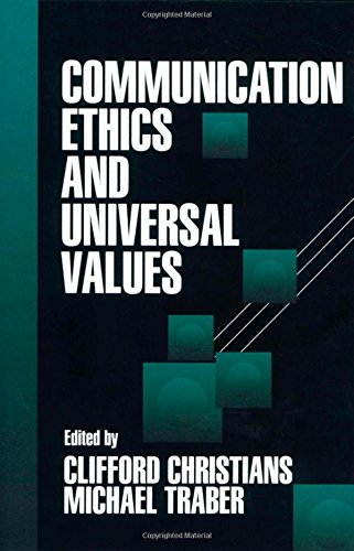 Communication Ethics and Universal Values By Edited by Clifford G. Christians