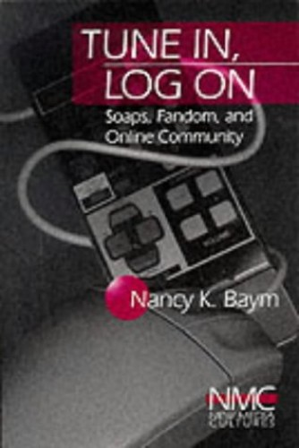 Tune In, Log On: Soaps, Fandom, and Online Community (New Media Cultures) By Nancy K. Baym