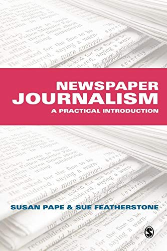 Newspaper Journalism: A Practical Introduction By Susan Pape